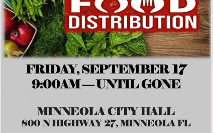 Drive Thru Food Distribution 9-17-27 at 9:00a.m. at Minneola City Hall, 800 N US Hwy. 27, Minneola, FL 34715.
